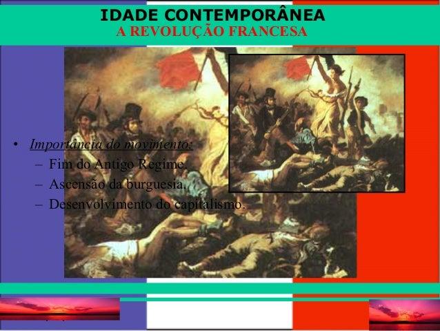 IDADE CONTEMPORÂNEA Prof. Iairiair@pop.com.br A REVOLUÇÃO FRANCESA • Importância do movimento: – Fim do Antigo Regime. – A...