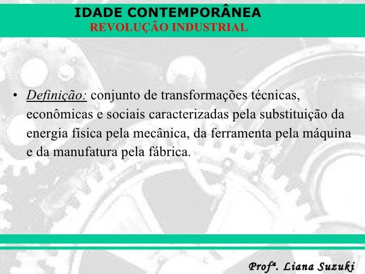 <ul><li>Definição:  conjunto de transformações técnicas, econômicas e sociais caracterizadas pela substituição da energia ...