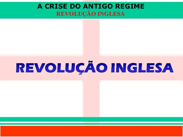 A CRISE DO ANTIGO REGIME Prof. IairProf. Iairiair@pop.com.br REVOLUÇÃO INGLESA