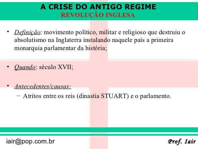 A CRISE DO ANTIGO REGIME                    REVOLUÇÃO INGLESA• Definição: movimento político, militar e religioso que dest...