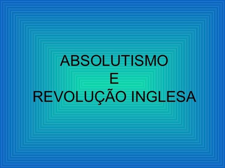 ABSOLUTISMO        EREVOLUÇÃO INGLESA