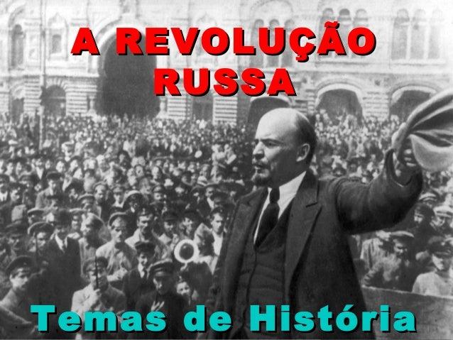 A REVOLUÇÃOA REVOLUÇÃO RUSSARUSSA Temas de HistóriaTemas de História