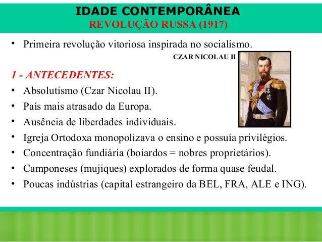 IDADE CONTEMPORÂNEA REVOLUÇÃO RUSSA (1917) • Primeira revolução vitoriosa inspirada no socialismo. CZAR NICOLAU II  1 - AN...