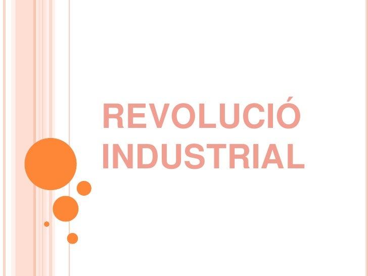 REVOLUCIÓ INDUSTRIAL<br />
