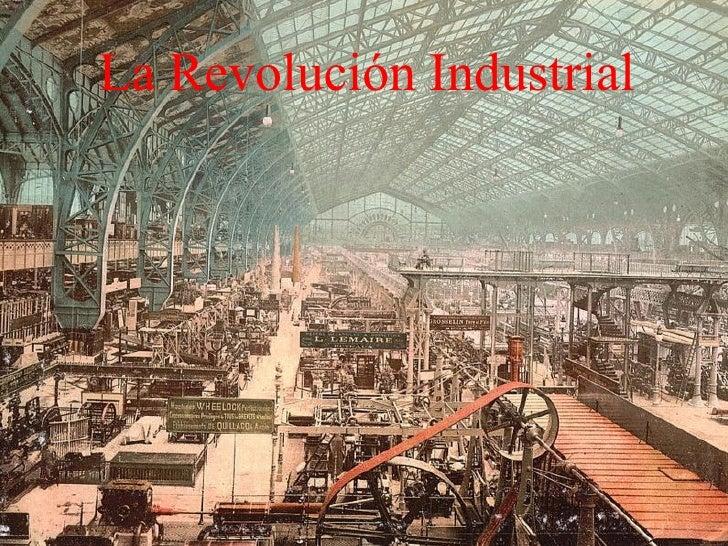 Revolución Industrial La Revolución Industrial