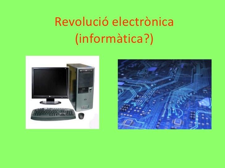 Revolució electrònica (informàtica?)