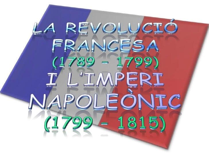La Revolució francesa 1789-1799               QUÈ VA SER? Experiments polítics revolucionaris                             ...