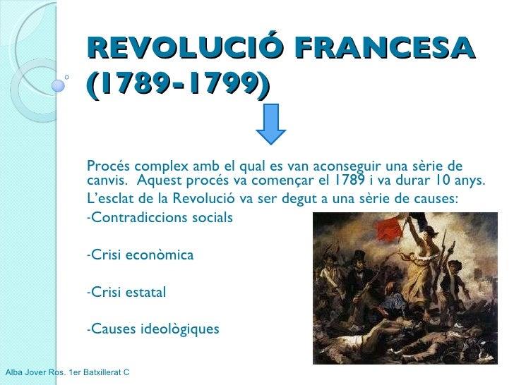 REVOLUCIÓ FRANCESA (1789-1799) <ul><li>Procés complex amb el qual es van aconseguir una sèrie de canvis.  Aquest procés va...