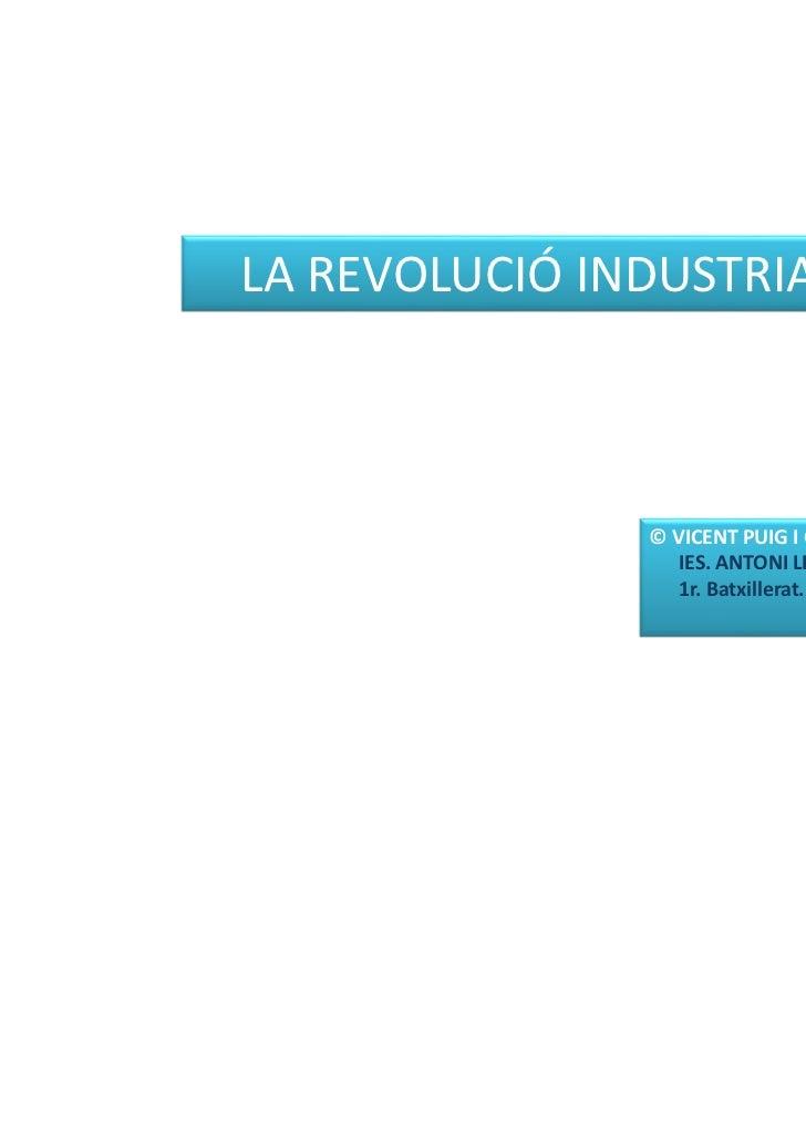 LA REVOLUCIÓ INDUSTRIAL               © VICENT PUIG I GASCÓ                 IES. ANTONI LLIDÓ. XÀBIA                 1r. B...