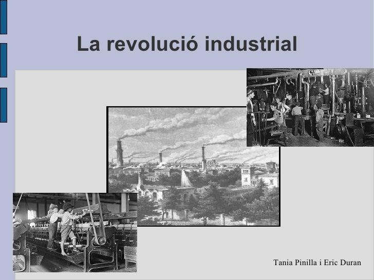 La revolució industrial Tania Pinilla i Eric Duran