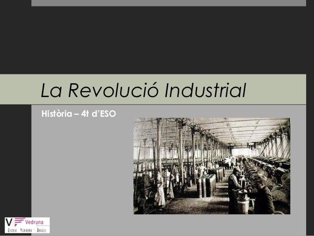 La Revolució IndustrialHistòria – 4t d'ESO