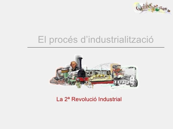 El procés d'industrialització La 2ª Revolució Industrial