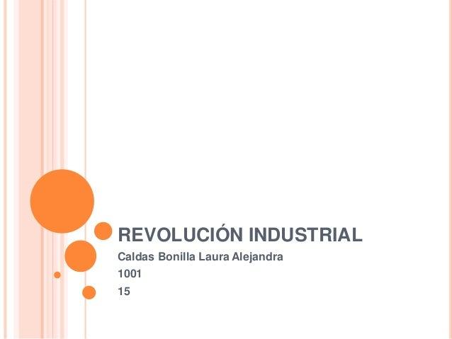 REVOLUCIÓN INDUSTRIAL Caldas Bonilla Laura Alejandra 1001 15