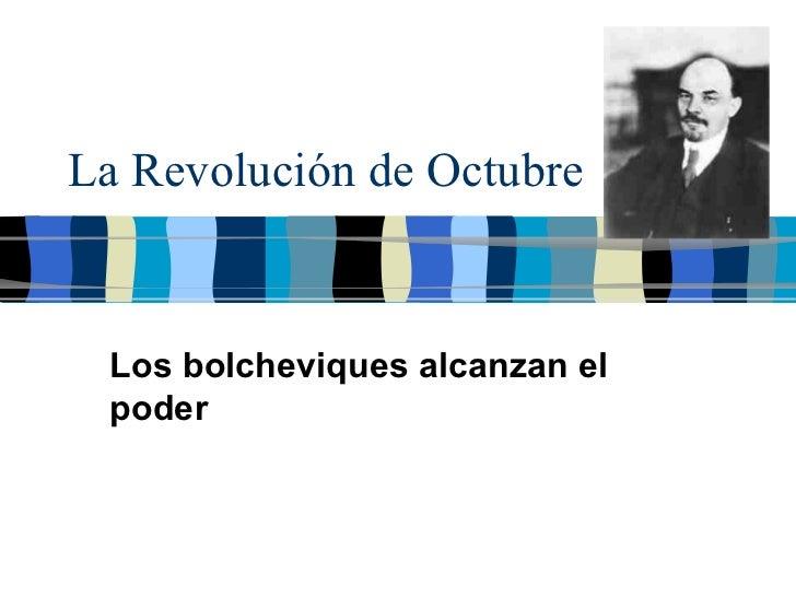 La Revolución de Octubre Los bolcheviques alcanzan el poder