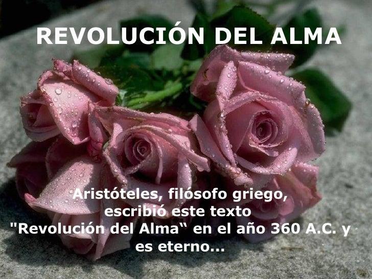 """REVOLUCIÓN DEL ALMA Aristóteles, filósofo griego, escribió este texto  """"Revolución del Alma""""   en el año 360 A.C. y e..."""