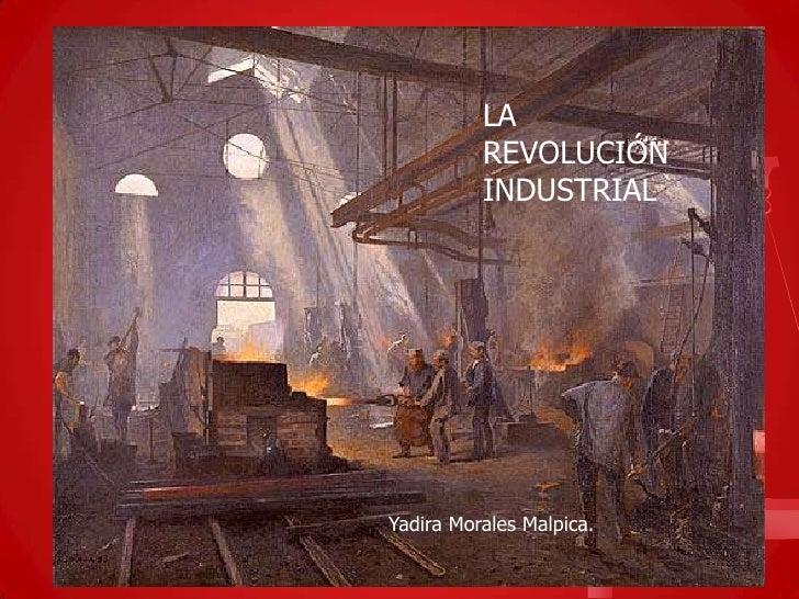 LA          REVOLUCIÓN          INDUSTRIALYadira Morales Malpica.