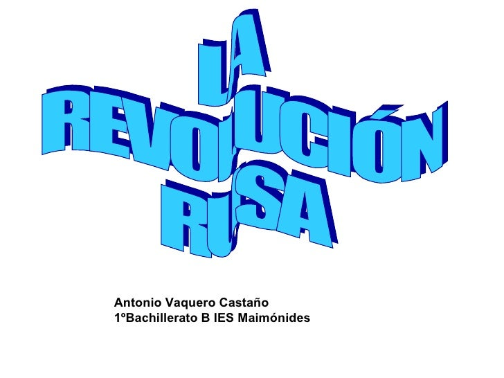 LA REVOLUCIÓN RUSA Antonio Vaquero Castaño 1ºBachillerato B IES Maimónides