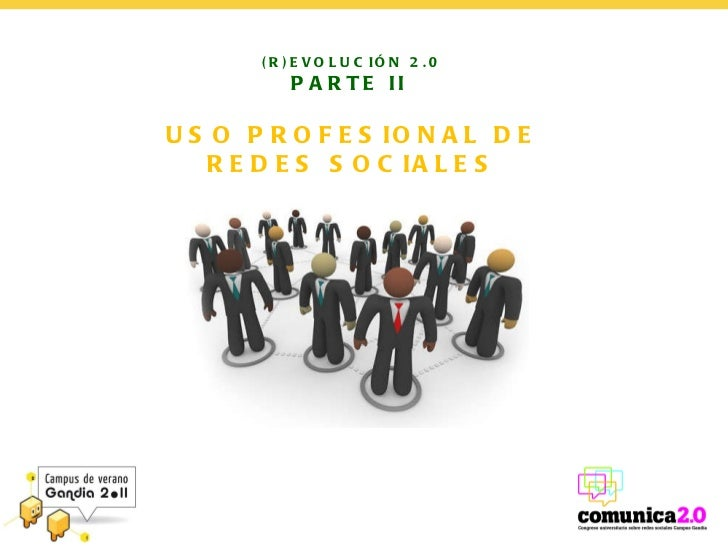 (R)EVOLUCIÓN 2.0 PARTE II  USO PROFESIONAL DE REDES SOCIALES