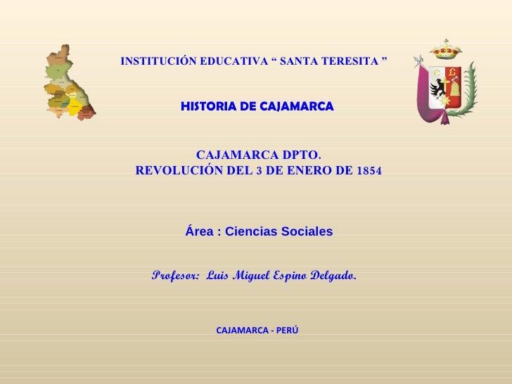 """INSTITUCIÓN EDUCATIVA """" SANTA TERESITA """" CAJAMARCA DPTO. REVOLUCIÓN DEL 3 DE ENERO DE 1854 Área : Ciencias Sociales Profes..."""