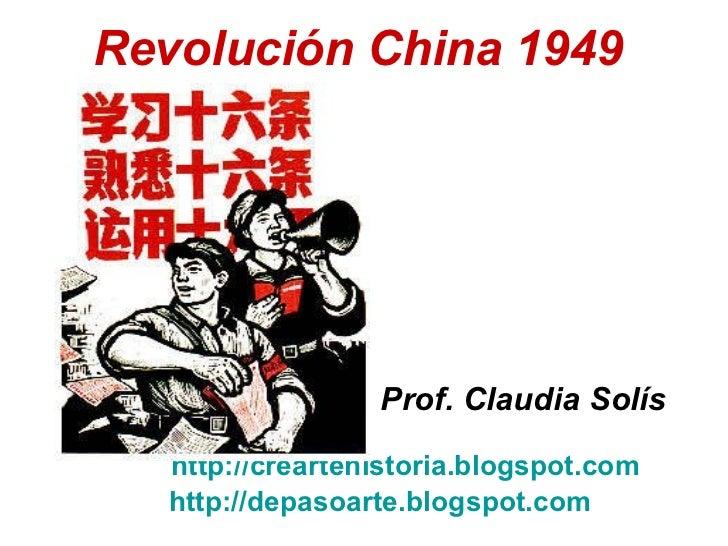 Revolución China 1949   <ul><ul><ul><ul><ul><li>  Prof. Claudia Solís </li></ul></ul></ul></ul></ul><ul><ul><ul><ul><ul><l...