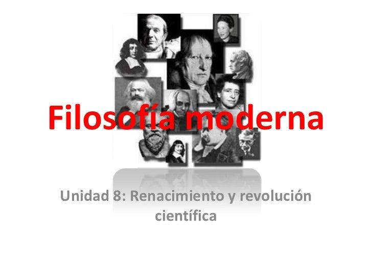 Filosofía modernaUnidad 8: Renacimiento y revolución             científica