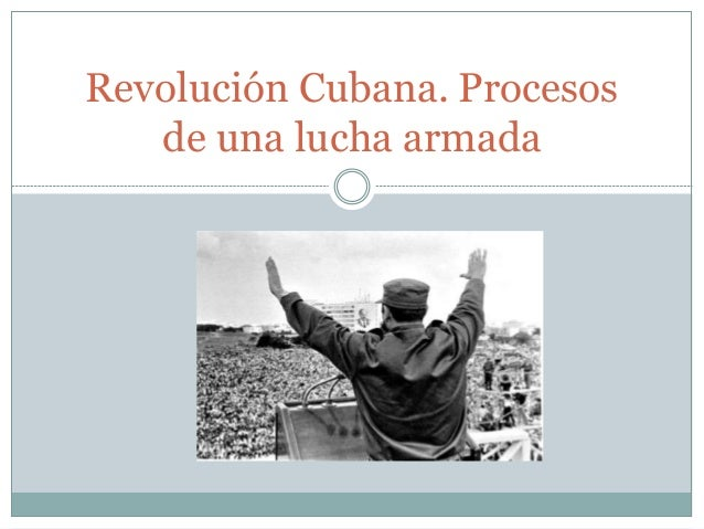 Revolución Cubana. Procesos de una lucha armada