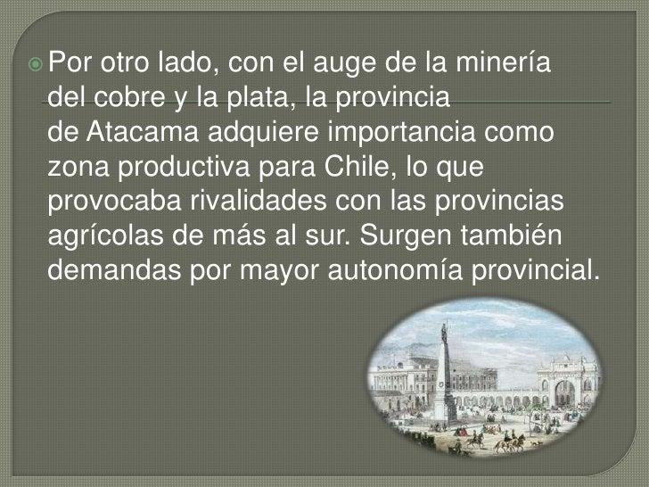 Por otro lado, con el auge de la minería delcobrey laplata, la provincia deAtacamaadquiere importancia como zona prod...