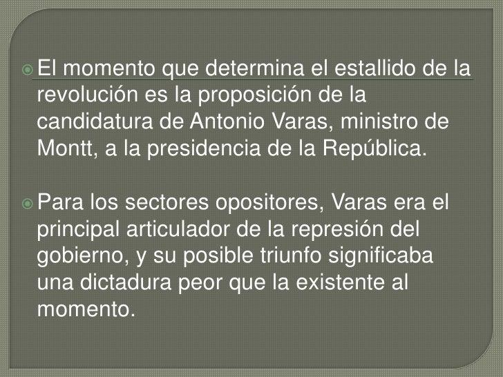 El momento que determina el estallido de la revolución es la proposición de la candidatura deAntonio Varas, ministro de M...