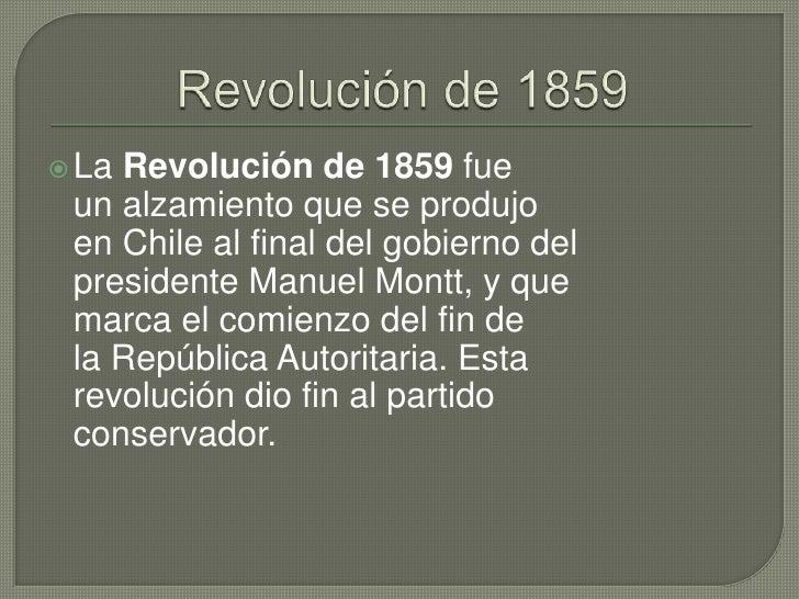 Revolución de 1859<br />LaRevolución de 1859fue unalzamientoque se produjo enChileal final del gobierno del presiden...