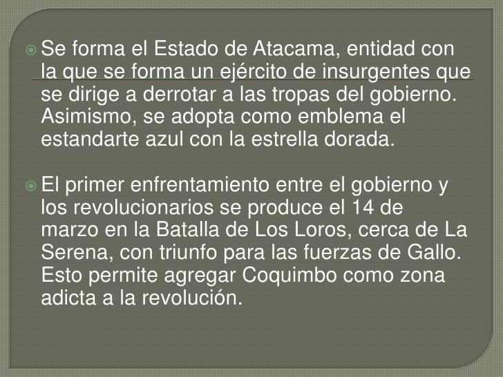 Se forma elEstado de Atacama, entidad con la que se forma un ejército de insurgentes que se dirige a derrotar a las tropa...