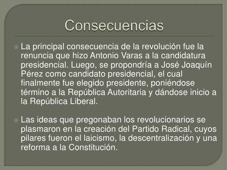 Consecuencias<br />La principal consecuencia de la revolución fue la renuncia que hizo Antonio Varas a la candidatura pres...