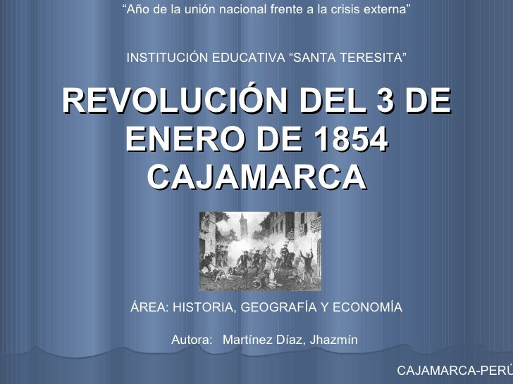 """REVOLUCIÓN DEL 3 DE ENERO DE 1854 CAJAMARCA INSTITUCIÓN EDUCATIVA """"SANTA TERESITA"""" ÁREA: HISTORIA, GEOGRAFÍA Y ECONOMÍA CA..."""