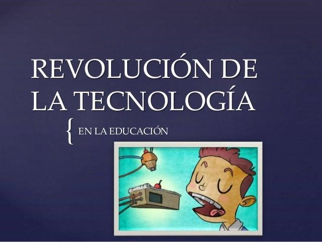 { REVOLUCIÓN DE LA TECNOLOGÍA EN LA EDUCACIÓN