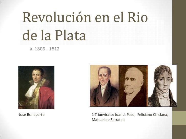 Revolución en el Rio de la Plata<br />a. 1806 - 1812<br />José Bonaparte<br />1 Triunvirato: Juan J. Paso,  Feliciano Chic...