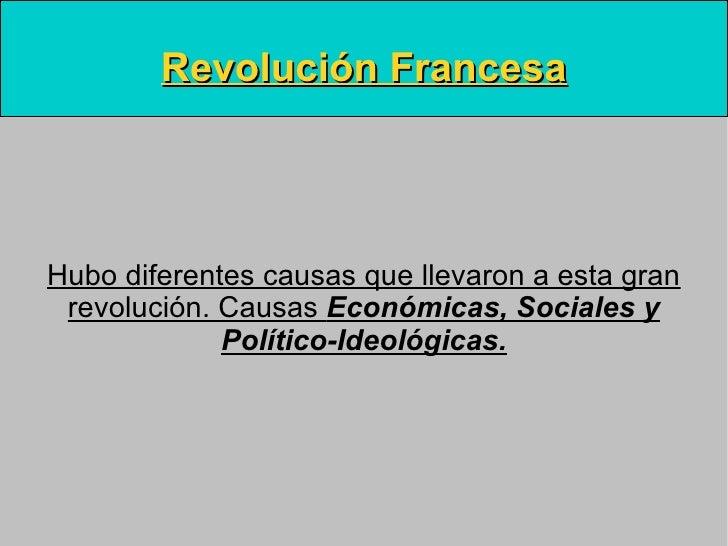 Revolución Francesa Hubo diferentes causas que llevaron a esta gran revolución. Causas  Económicas, Sociales y Político-Id...