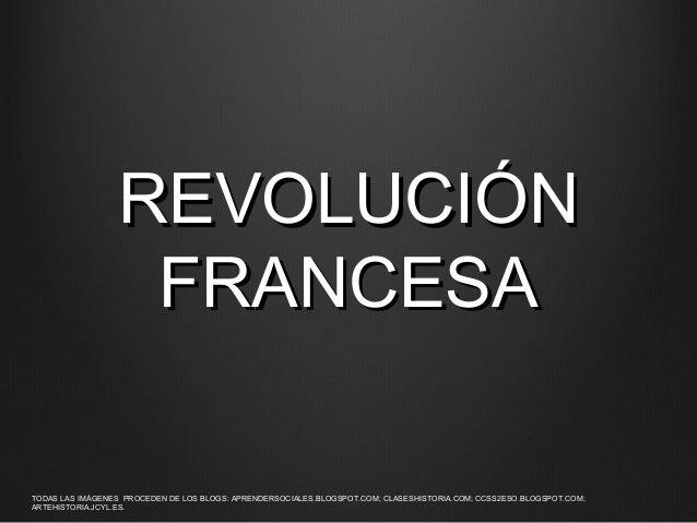 REVOLUCIÓN FRANCESA TODAS LAS IMÁGENES PROCEDEN DE LOS BLOGS: APRENDERSOCIALES.BLOGSPOT.COM; CLASESHISTORIA.COM; CCSS2ESO....