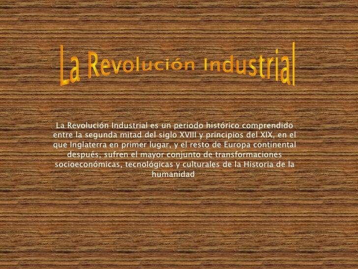 La Revolución Industrial es un periodo histórico comprendido entre la segunda mitad del siglo XVIII y principios del XIX, ...
