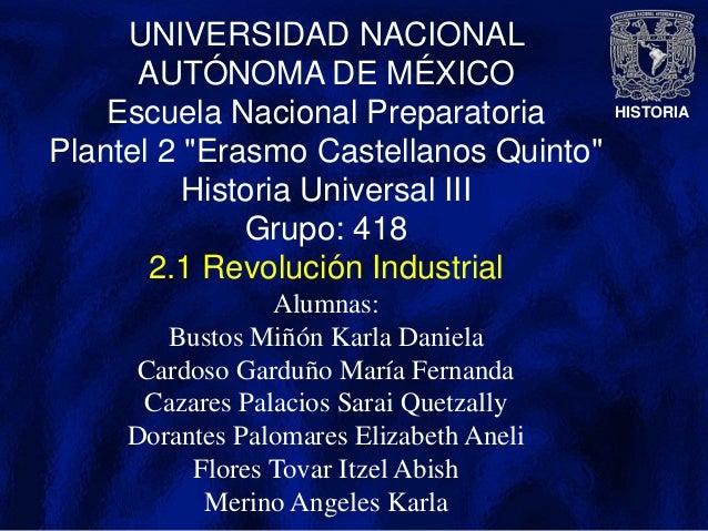 """HISTORIA UNIVERSIDAD NACIONAL AUTÓNOMA DE MÉXICO Escuela Nacional Preparatoria Plantel 2 """"Erasmo Castellanos Quinto"""" Histo..."""