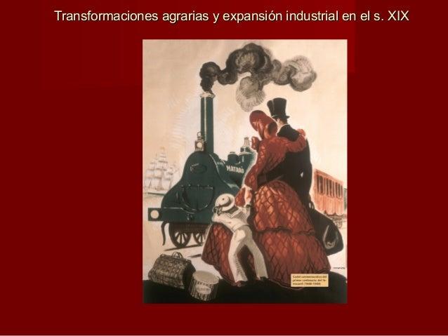 Transformaciones agrarias y expansiTransformaciones agrarias y expansión industrial en el s. XIXón industrial en el s. XIX...