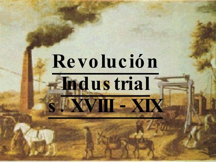 Revolución Industrial s. XVIII - XIX