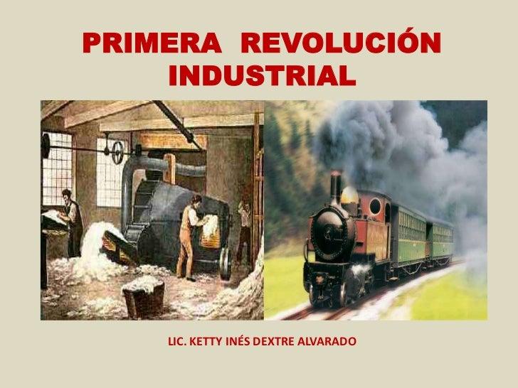 PRIMERA REVOLUCIÓN    INDUSTRIAL    LIC. KETTY INÉS DEXTRE ALVARADO