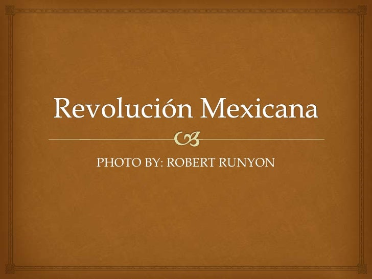 Revolución Mexicana<br />PHOTO BY: ROBERT RUNYON<br />