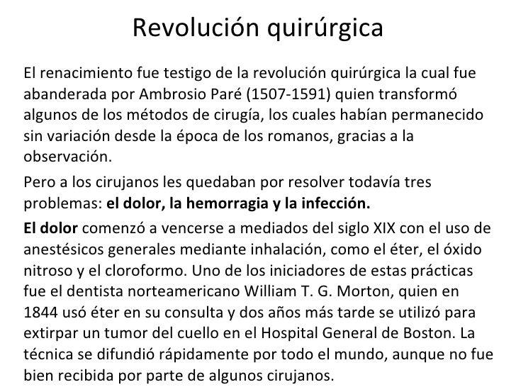 Revolución quirúrgica El renacimiento fue testigo de la revolución quirúrgica la cual fue abanderada por Ambrosio Paré (15...