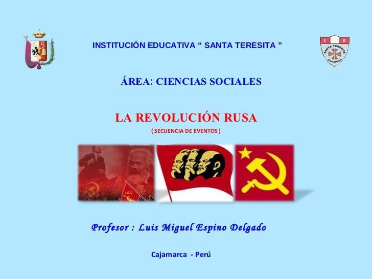 """INSTITUCIÓN EDUCATIVA """" SANTA TERESITA """" ÁREA: CIENCIAS SOCIALES LA REVOLUCIÓN RUSA Profesor : Luis Miguel Espino Delgado ..."""