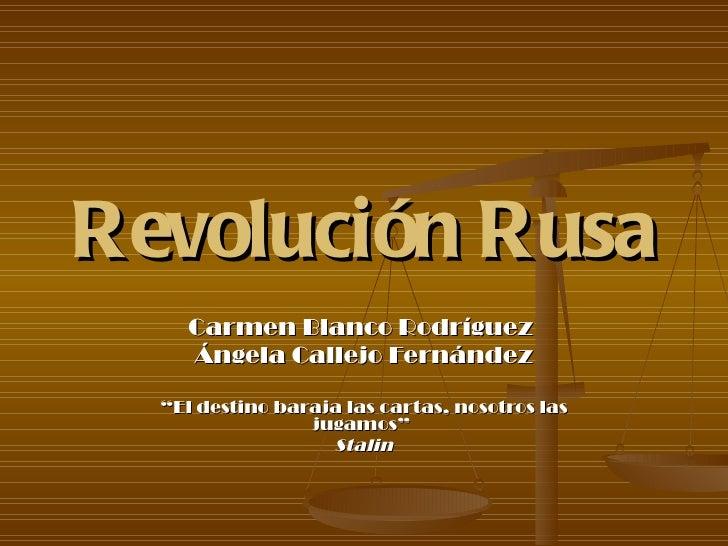 """Revolución Rusa Carmen Blanco Rodríguez  Ángela Callejo Fernández """" El destino baraja las cartas, nosotros las jugamos""""  S..."""
