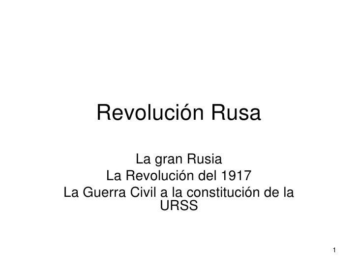 Revolución Rusa           La gran Rusia      La Revolución del 1917La Guerra Civil a la constitución de la                ...