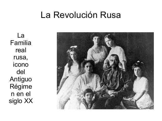 La Revolución Rusa    LaFamilia   real  rusa,  icono    delAntiguoRégime n en elsiglo XX