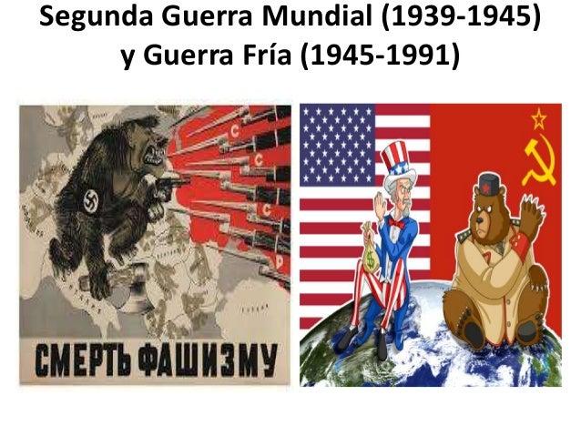 Segunda Guerra Mundial (1939-1945) y Guerra Fría (1945-1991)