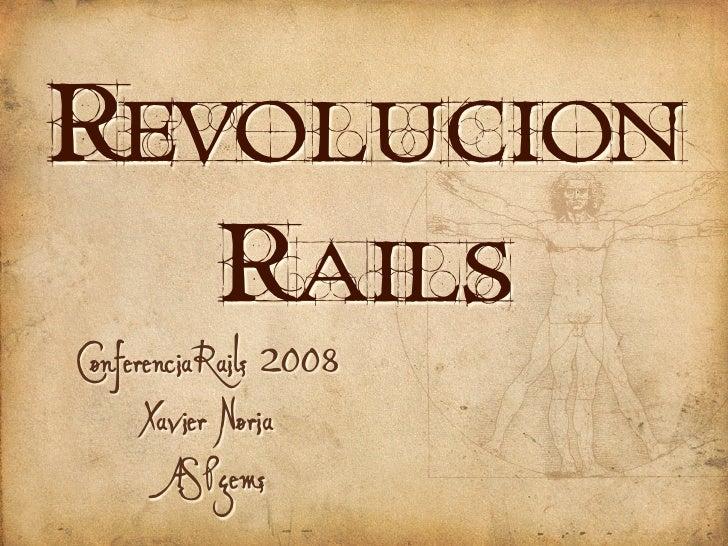 REVOLUCION    RAILS ConferenciaRails 2008       Xavier Noria        ASPgems