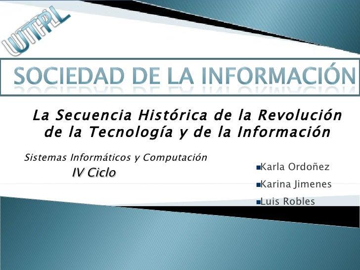 <ul><li>Karla Ordoñez </li></ul><ul><li>Karina Jimenes </li></ul><ul><li>Luis Robles </li></ul>La Secuencia Histórica de l...